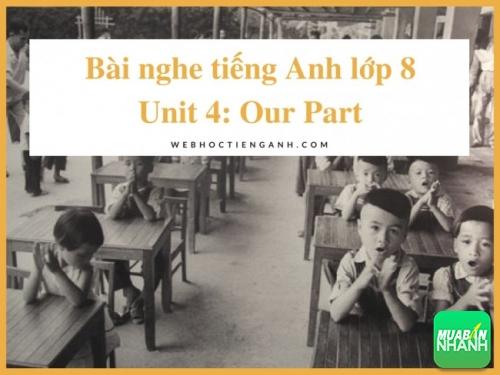 Bài nghe tiếng Anh lớp 8 Unit 4: Our Part