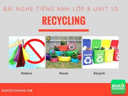 Bài nghe tiếng Anh lớp 8 Unit 10: Recycling