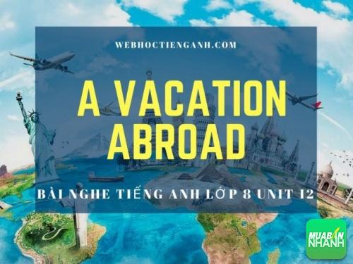 Bài nghe tiếng Anh lớp 8 Unit 12: A Vacation Abroad