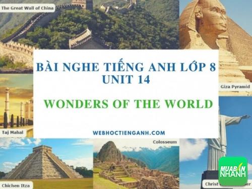 Bài nghe tiếng Anh lớp 8 Unit 14: Wonders of the World
