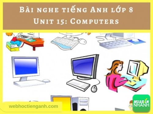 Bài nghe tiếng Anh lớp 8 Unit 15: Computers