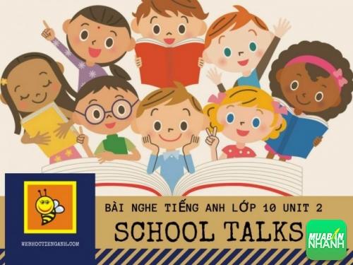 Bài nghe tiếng Anh lớp 10 unit 2: School Talks