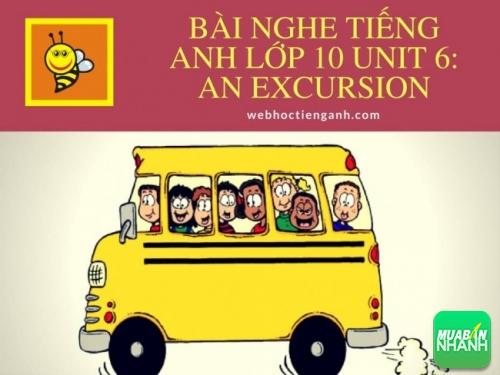 Bài nghe tiếng Anh lớp 10 Unit 6: An Excursion