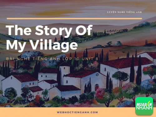 Bài nghe tiếng Anh lớp 10 Unit 8: The Story Of My Village