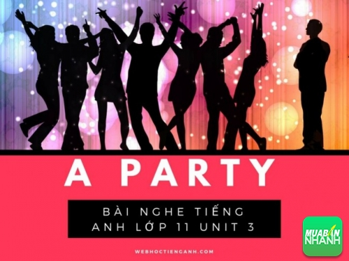 Bài nghe tiếng Anh lớp 11 Unit 3: A Party