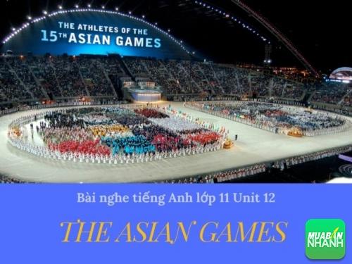 Bài nghe tiếng Anh lớp 11 Unit 12: The Asian Games