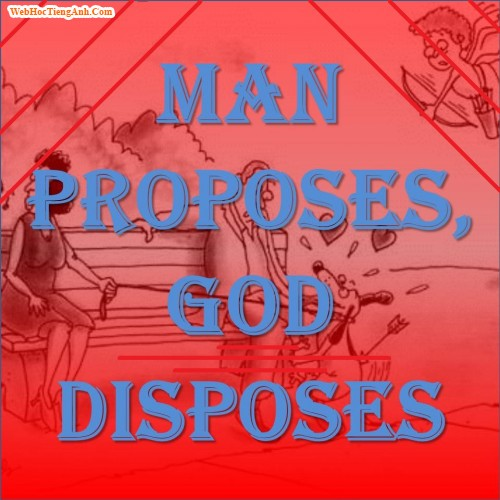 essay on man proposes but god disposes Man proposes, god disposes uses a different, older,  is that people may make  plans, but god has final control over what ends up happening.